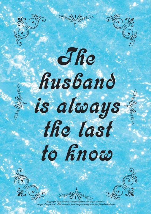 368 The husband is always the last - Friends Always Giftshop