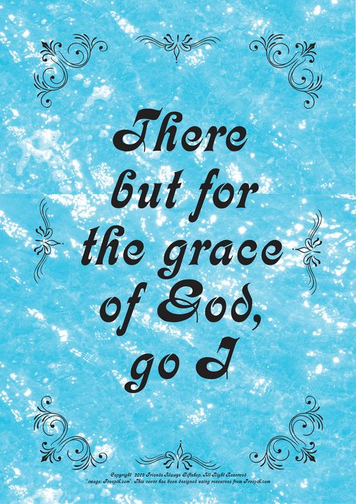 388 There but for the grace of God, - Friends Always Giftshop