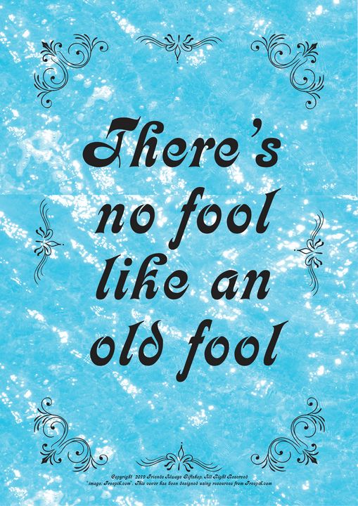 397 There's no fool like an old fool - Friends Always Giftshop