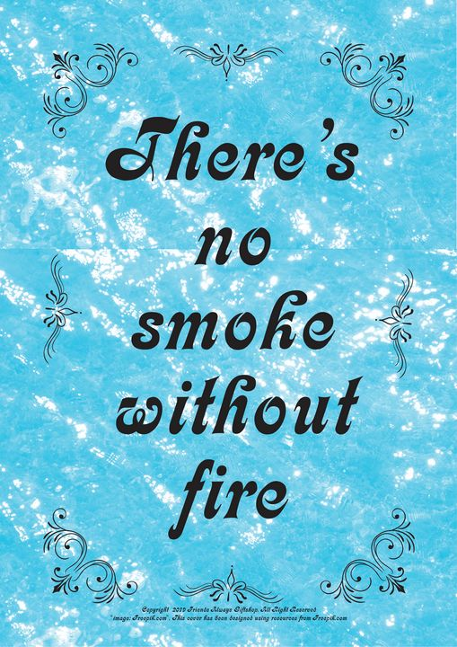 399 There's no smoke without fire - Friends Always Giftshop