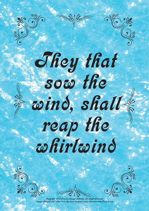 407 They that sow the wind, shall - Friends Always Giftshop