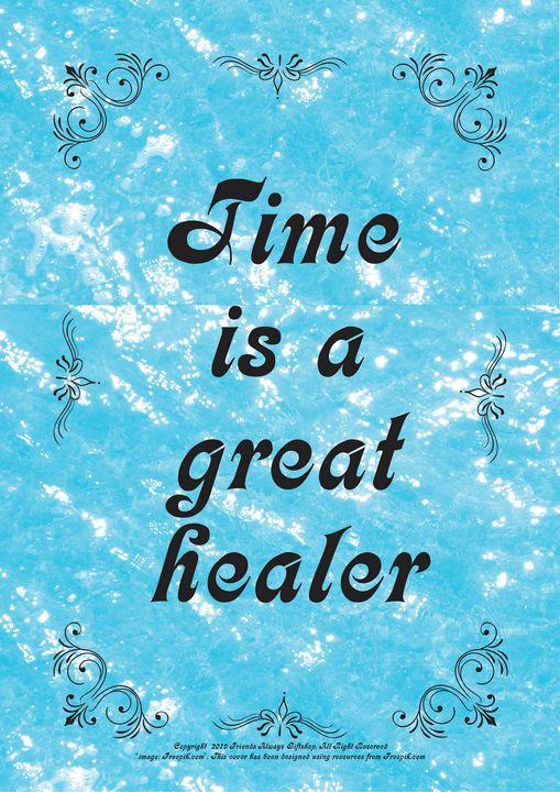 415 Time is a great healer - Friends Always Giftshop
