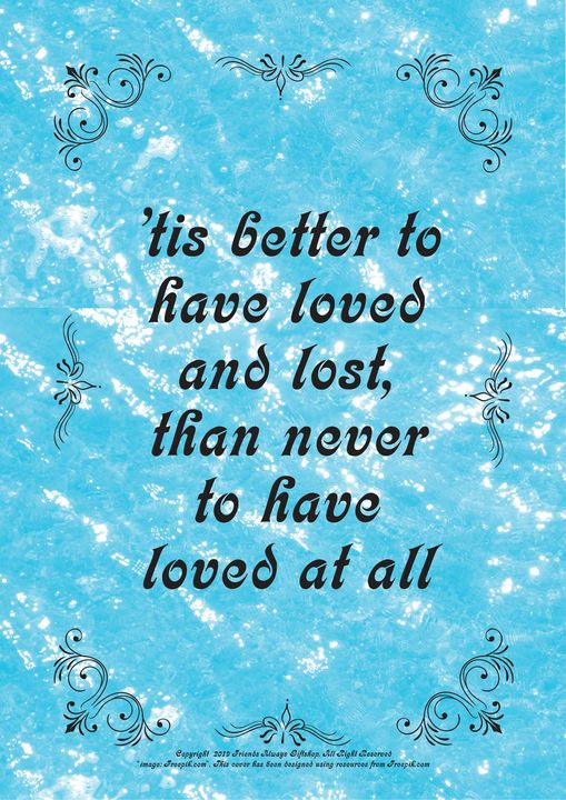 418 'tis better to have loved and - Friends Always Giftshop