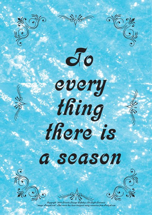 421 To every thing there is a season - Friends Always Giftshop