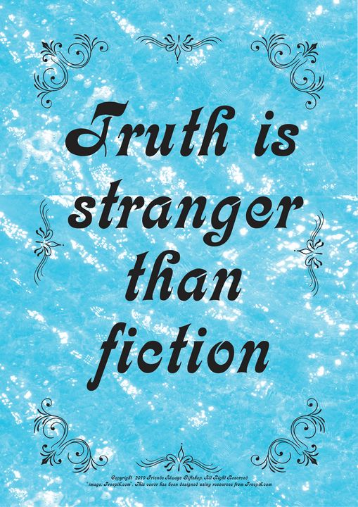 427 Truth is stranger than fiction - Friends Always Giftshop