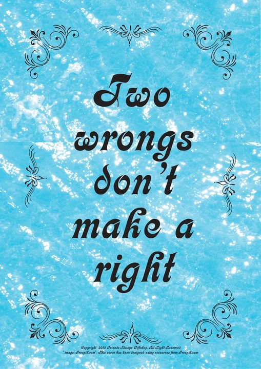 432 Two wrongs don't make a right - Friends Always Giftshop