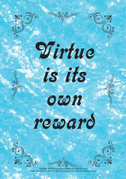 434 Virtue is its own reward - Friends Always Giftshop
