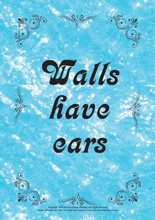 435 Walls have ears - Friends Always Giftshop