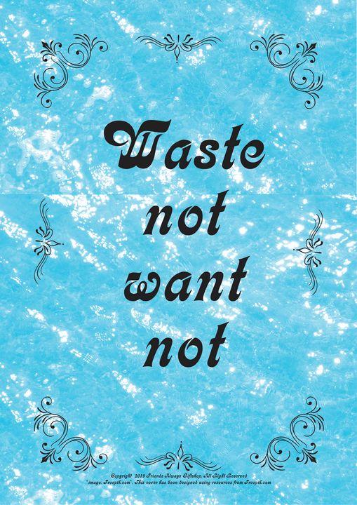 437 Waste not want not - Friends Always Giftshop
