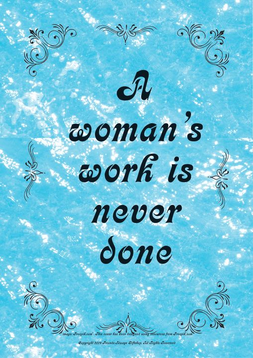 004 A Women's work is never done - Friends Always Giftshop