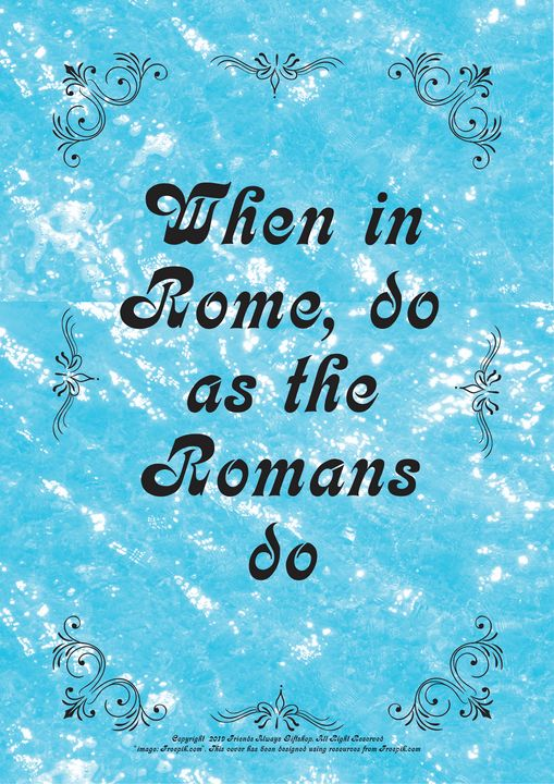 442 When in Rome, do as the Romans - Friends Always Giftshop