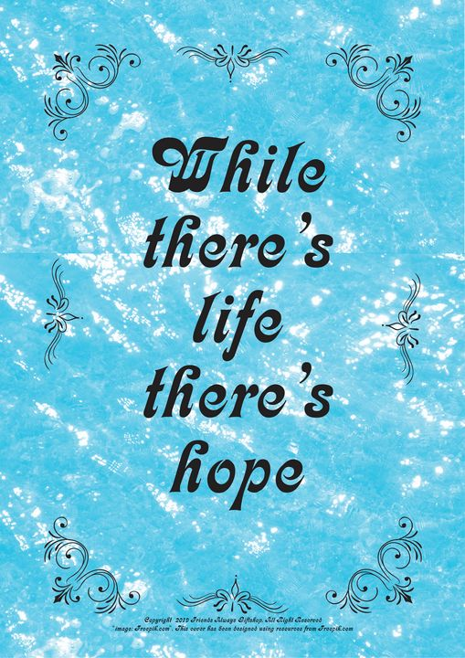 450 While there's life there's hope - Friends Always Giftshop