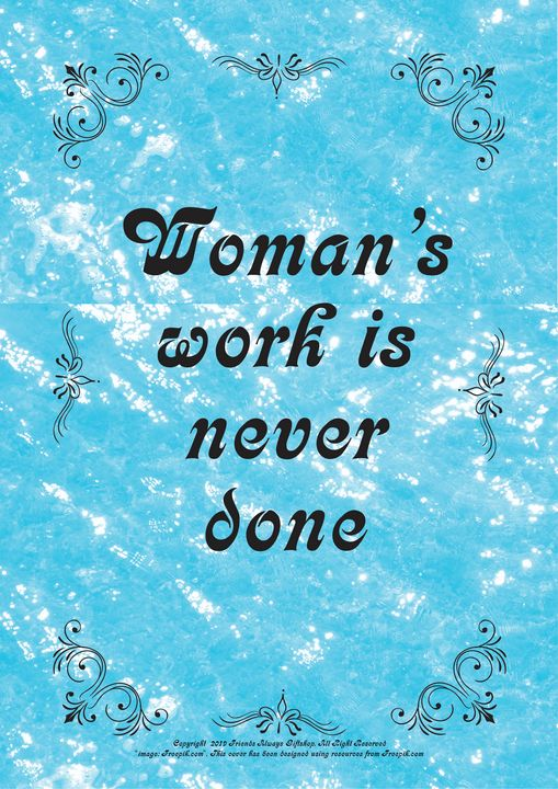 453 Woman's work is never done - Friends Always Giftshop