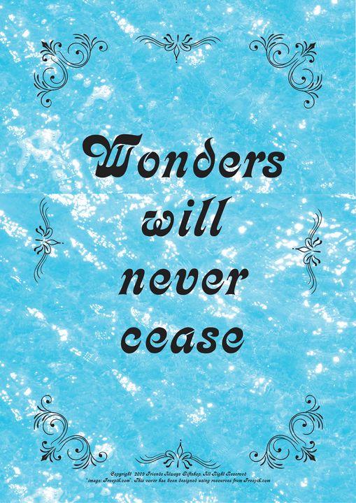 455 Wonders will never cease - Friends Always Giftshop