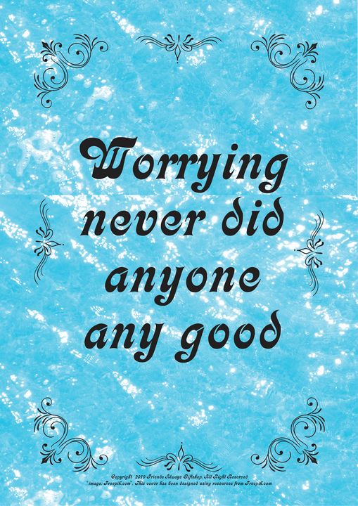 457 Worrying never did anyone any - Friends Always Giftshop