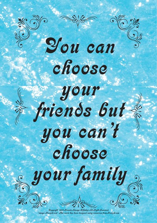 461 You can choose your friends but - Friends Always Giftshop