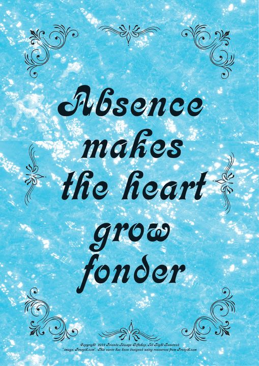 007 Absence makes the heart grow - Friends Always Giftshop