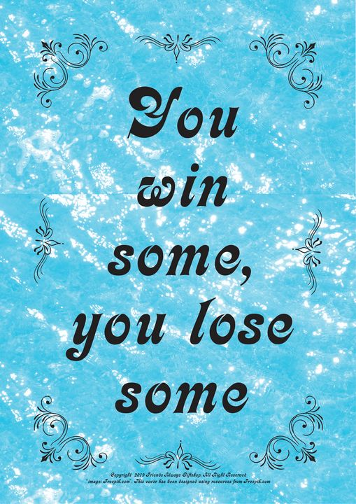 478 You win some, you lose some - Friends Always Giftshop