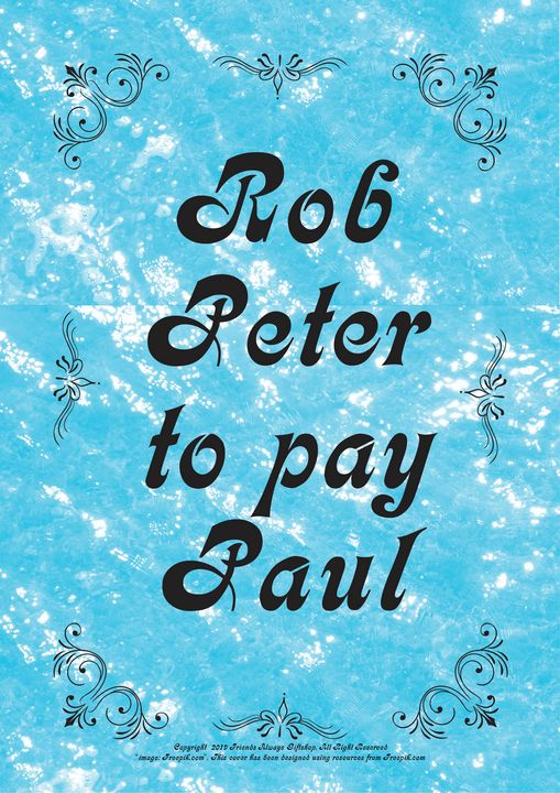 316 Rob Peter to pay Paul - Friends Always Giftshop