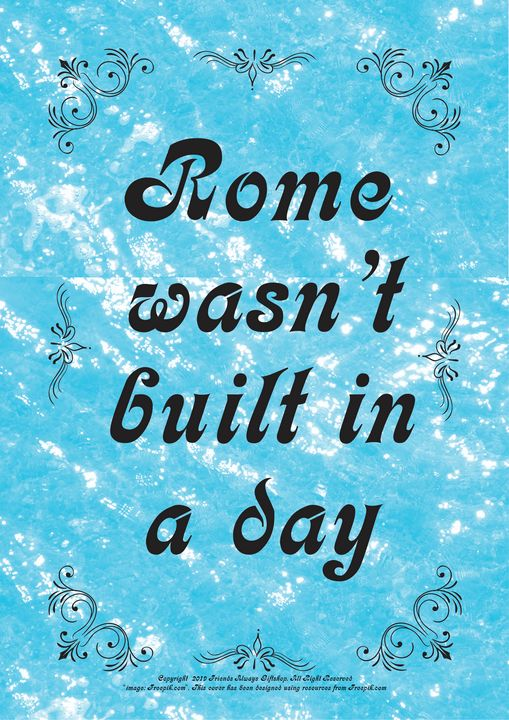 317 Rome wasn't built in a day - Friends Always Giftshop