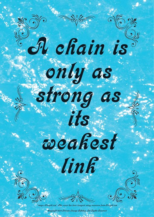010 A chain is only as strong as its - Friends Always Giftshop