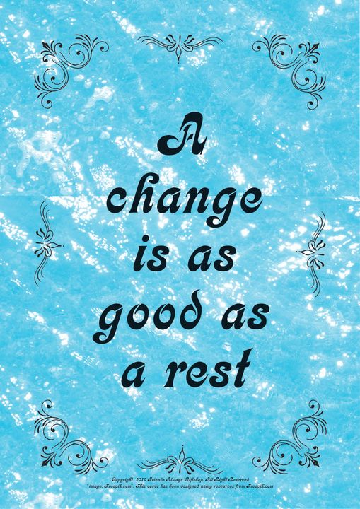 011 A change is as good as a rest - Friends Always Giftshop