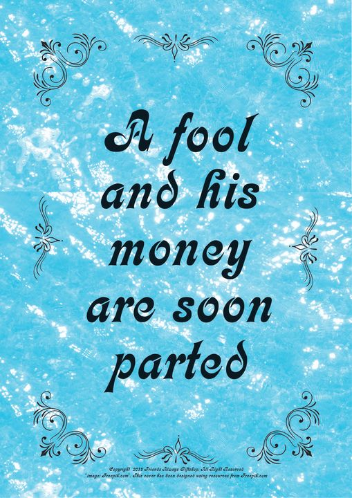 012 A fool and his money are soon - Friends Always Giftshop