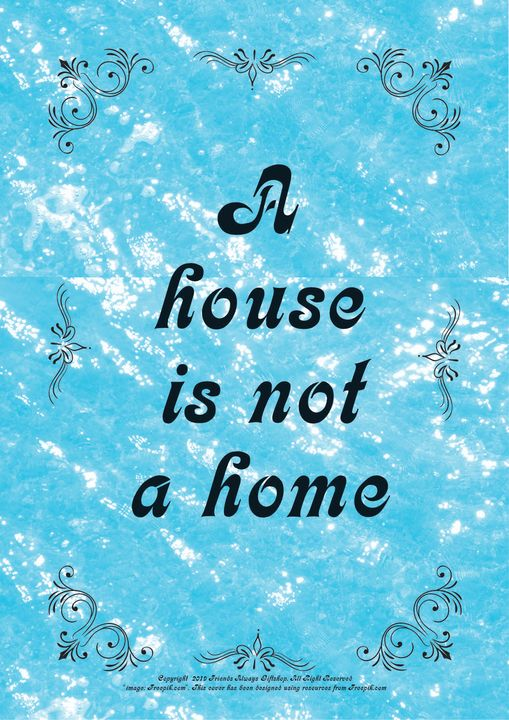 015 A house is not a home - Friends Always Giftshop