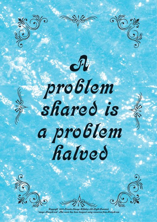 018 A problem shared is a problem - Friends Always Giftshop