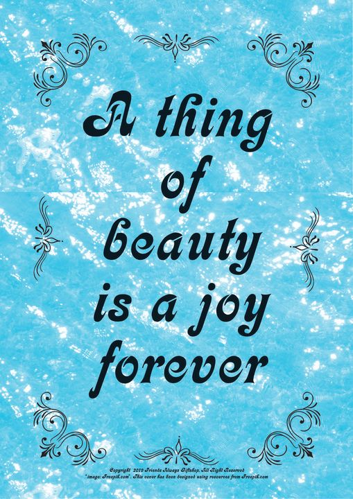 021 A thing of beauty is a joy - Friends Always Giftshop