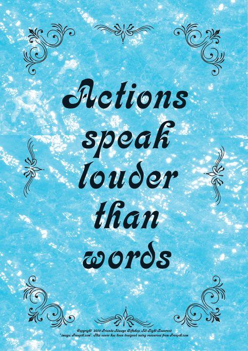 022 Actions speak louder than words - Friends Always Giftshop