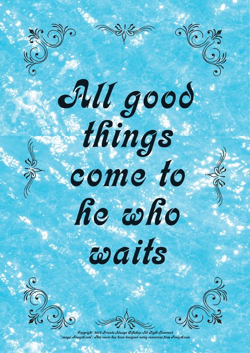 024 All good things come to he who - Friends Always Giftshop