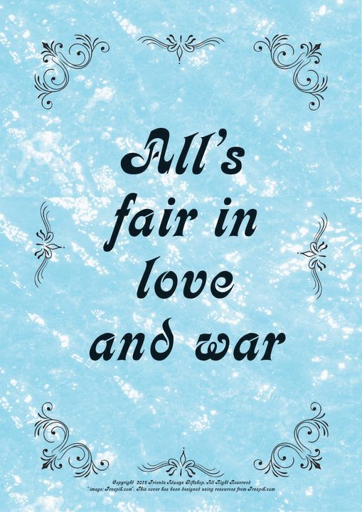 026 All's fair in love and war. - Friends Always Giftshop