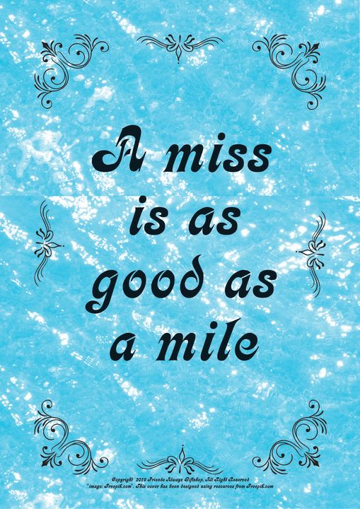028 A miss is as good as a mile - Friends Always Giftshop