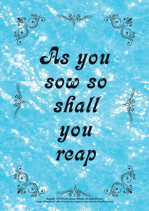 032 As you sow so shall you reap - Friends Always Giftshop