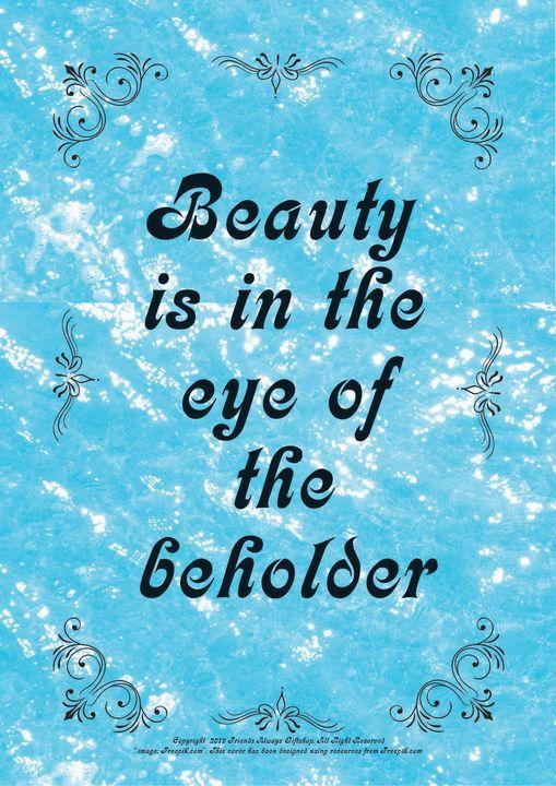 036 Beauty is in the eye of the - Friends Always Giftshop