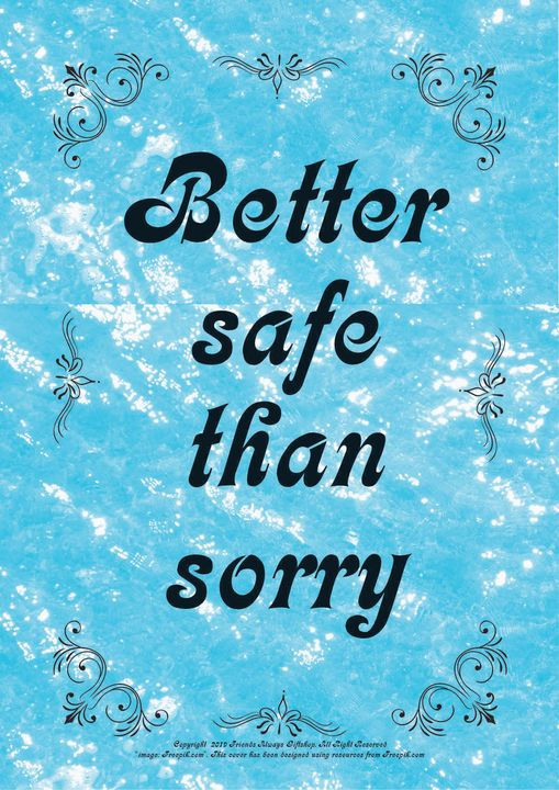 041 Better safe than sorry - Friends Always Giftshop