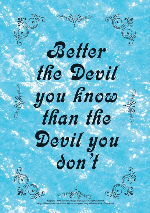 042 Better the Devil you know than - Friends Always Giftshop