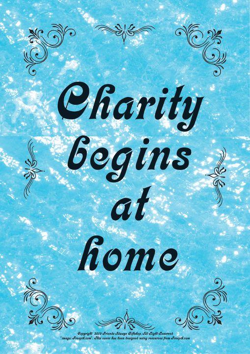 049B Charity begins at home - Friends Always Giftshop