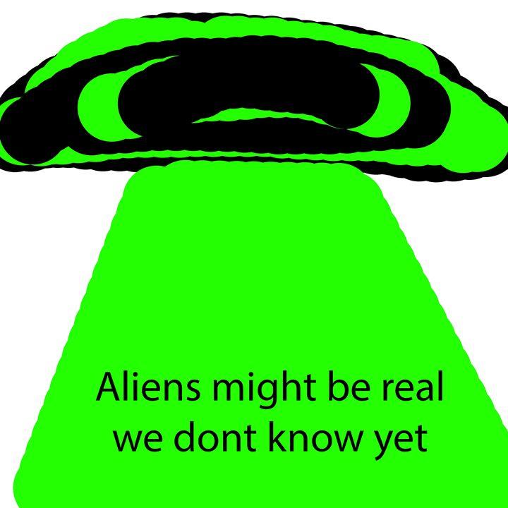 Aliens might be real - Meme Kings Art