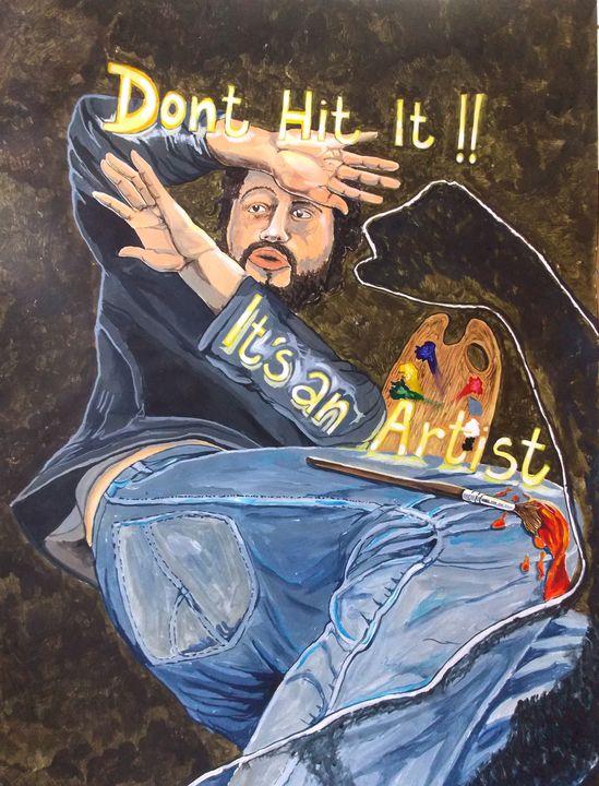 Dont hit it !! Its an artist - Lazaro Hurtado Art