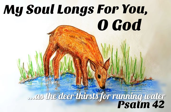 My Soul Longs For You, O God - The Humble Ant