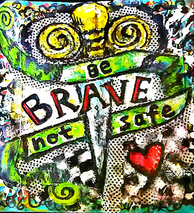 Be brave not safe - Dust It Off