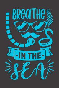 Breathe In The Sea Quote - Artgalaxy8