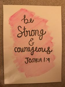 """Be strong & courageous"" Joshua 1:9"