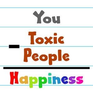 You - Toxic People = Happiness