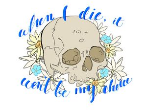 When I Die It Won't Be My Choice