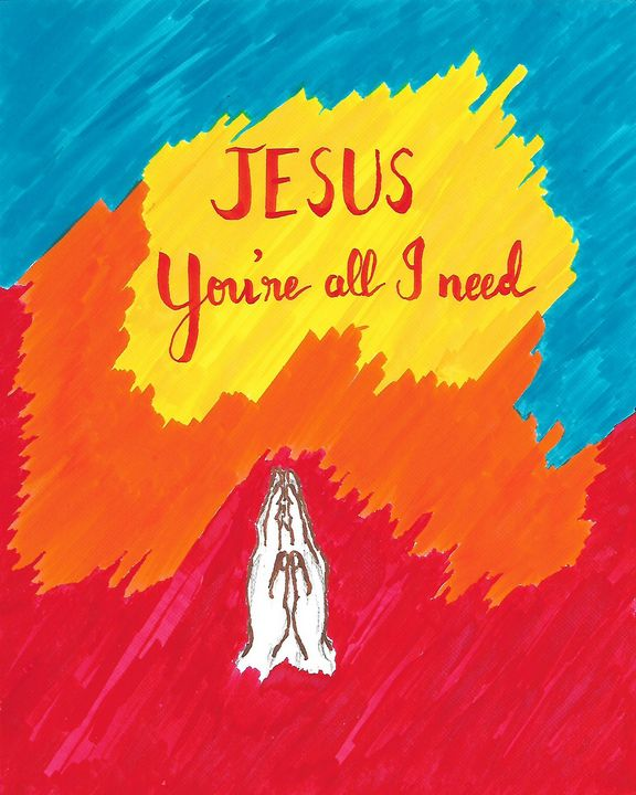Jesus You're all I need - Christian Art by Sneha