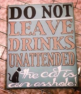 Do not leave drinks unattended