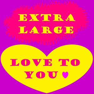 Extra Large Love To You